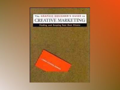 The Graphic Designer's Guide to Creative Marketing: Finding & Keeping Your av Linda Cooper Bowen