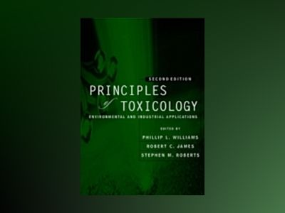 Principles of Toxicology: Environmental and Industrial Applications, 2nd Ed av Phillip L. Williams