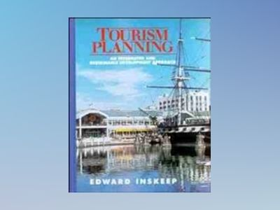 Tourism Planning: An Integrated and Sustainable Development Approach av Edward Inskeep