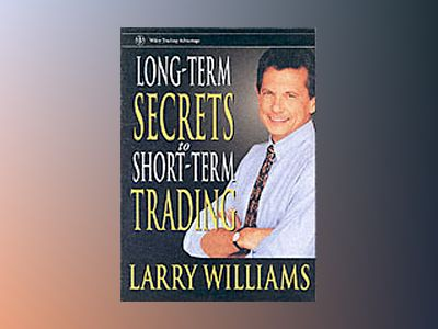 Long-Term Secrets to Short-Term Trading av Larry Williams