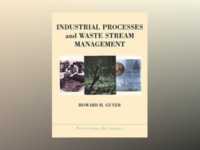 Industrial Processes and Waste Stream Management av Howard H. Guyer