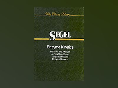 Enzyme Kinetics: Behavior and Analysis of Rapid Equilibrium and Steady-Stat av Irwin H. Segel