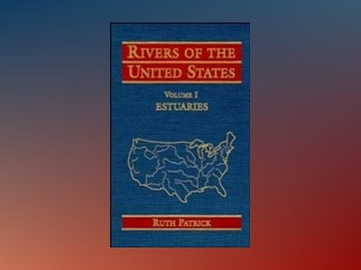 Rivers of the United States, Volume 1, Estuaries, av Ruth Patrick