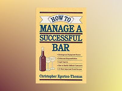 How to Manage a Successful Bar av Christopher Egerton-Thomas