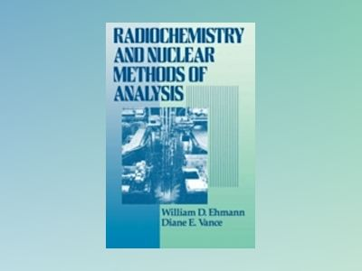 Radiochemistry and Nuclear Methods of Analysis av William D. Ehmann
