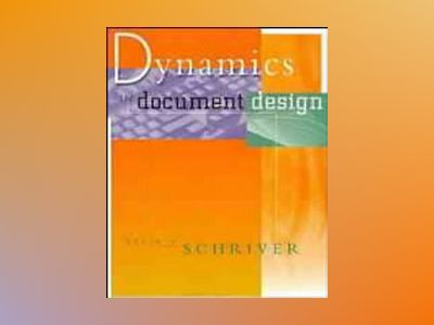 Dynamics in Document Design: Creating Text for Readers av Karen A. Schriver