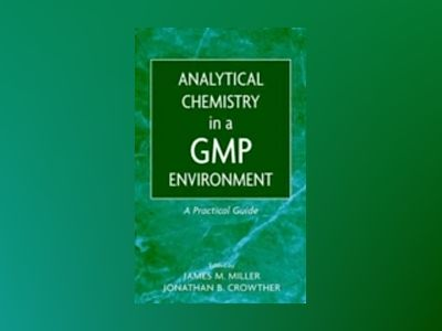 Analytical Chemistry in a GMP Environment: A Practical Guide av James M. Miller