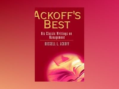Ackoff's Best: His Classic Writings on Management av Russell L. Ackoff