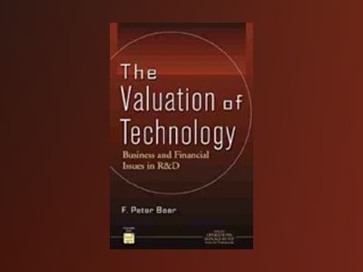 The Valuation of Technology: Business and Financial Issues in R&D av F. Peter Boer
