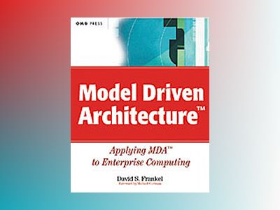 Model Driven ArchitectureTM: Applying MDATM to Enterprise Computing av David Frankel