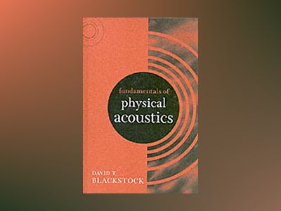 Fundamentals of Physical Acoustics av David T. Blackstock