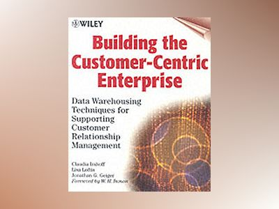 Building the Customer-Centric Enterprise: Data Warehousing Techniques for S av Claudia Imhoff