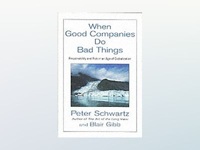 When Good Companies Do Bad Things: Responsibility and Risk in an Age of Glo av Peter Schwartz