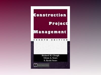 Construction Project Management, 4th Edition av Richard H. Clough