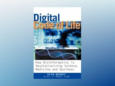 Digital Code of Life: How Bioinformatics is Revolutionizing Science, Medici av Glyn Moody