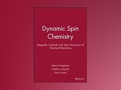 Dynamic Spin Chemistry: Magnetic Controls and Spin Dynamics of Chemical Rea av Saburo Nagakura