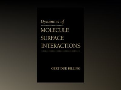 Dynamics of Molecule Surface Interaction av Gert Due Billing