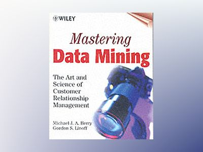 Mastering Data Mining: The Art and Science of Customer Relationship Managem av Michael J. A. Berry
