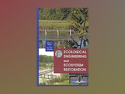 Ecological Engineering and Ecosystem Restoration av William J. Mitsch