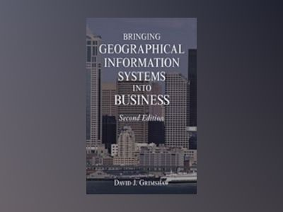 Bringing Geographical Information Systems into Business, 2nd Edition av David J. Grimshaw