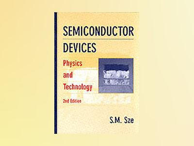 Semiconductor Devices: Physics and Technology, 2nd Edition av Simon M. Sze