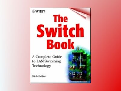 The Switch Book: The Complete Guide to LAN Switching Technology av Rich Seifert