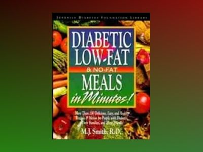 Diabetes Low-Fat and No-Fat Meals in Minutes: More Than 250 Delicious, Easy av M. J. Smith