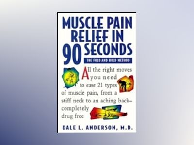 Muscle Pain Relief in 90 Seconds: The Fold and Hold Method av Dale L. Anderson