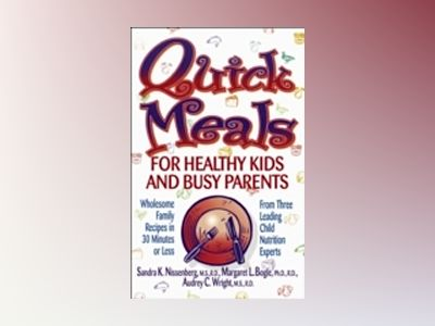 Quick Meals for Healthy Kids and Busy Parents: Wholesome Family Recipes in av Sandra K. Nissenberg