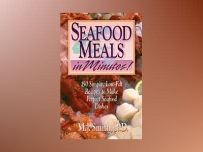 Seafood Meals in Minutes!: 150 Simple, Low-Fat Recipes to Make Perfect Seaf av M. J. Smith