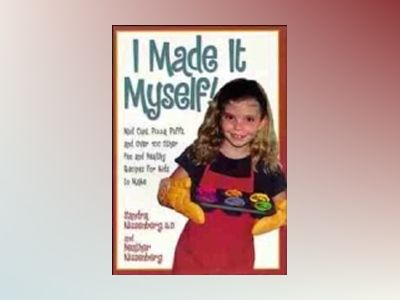 I Made It Myself!: Mud Cups, Pizza Puffs, and Over 100 Other Fun and Health av Sandra K. Nissenberg