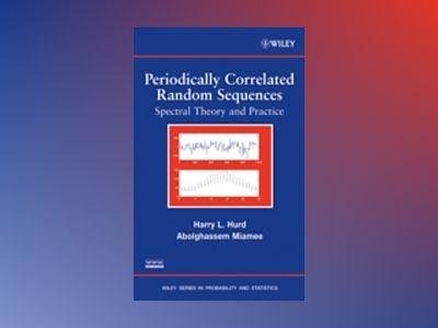 Periodically Correlated Random Sequences: Spectral Theory and Practice av Harry L. Hurd