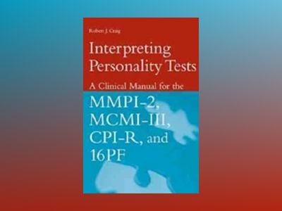 Interpreting Personality Tests: A Clinical Manual for the MMPI-2, MCMI-III, av Robert J. Craig