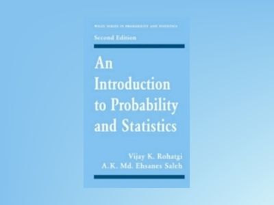 An Introduction to Probability and Statistics, 2nd Edition av Vijay K. Rohatgi