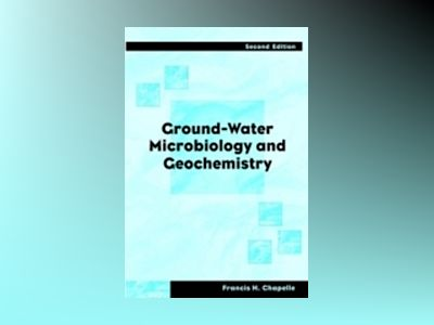 Ground-Water Microbiology and Geochemistry, 2nd Edition av Francis H. Chapelle