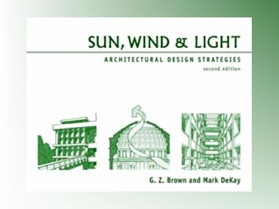Sun, Wind & Light: Architectural Design Strategies, 2nd Edition av G. Z. Brown