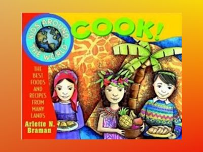 Kids Around the World Cook!: The Best Foods and Recipes from Many Lands av Arlette N. Braman