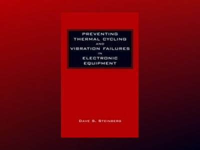 Preventing Thermal Cycling and Vibration Failures in Electronic Equipment av Dave S. Steinberg