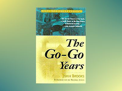 The Go-Go Years: The Drama and Crashing Finale of Wall Street's Bullish 60s av John Brooks