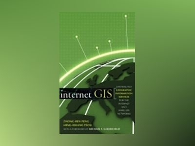 Internet GIS: Distributed Geographic Information Services for the Internet av Zhong-Ren Peng