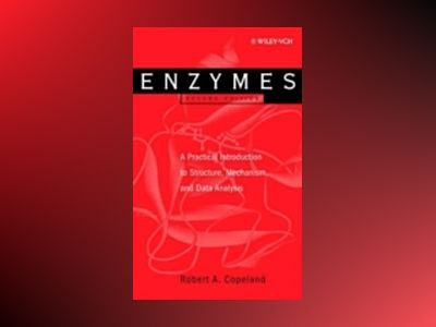 Enzymes: A Practical Introduction to Structure, Mechanism, and Data Analysi av Robert A. Copeland