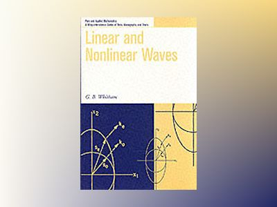 Linear and Nonlinear Waves av G. B. Whitham