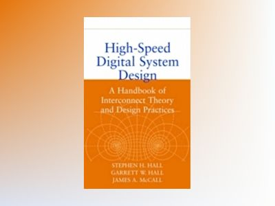 High-Speed Digital System Design: A Handbook of Interconnect Theory and Des av Stephen H. Hall