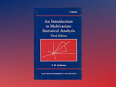An Introduction to Multivariate Statistical Analysis, 3rd Edition av T. W. Anderson