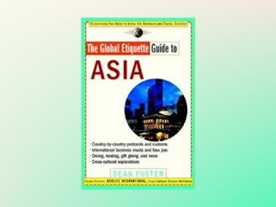 The Global Etiquette Guide to Asia: Everything You Need to Know for Busines av Dean Foster