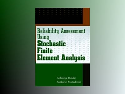 Reliability Assessment Using Stochastic Finite Element Analysis av Achintya Haldar