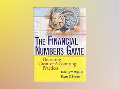 The Financial Numbers Game: Detecting Creative Accounting Practices av Charles W. Mulford