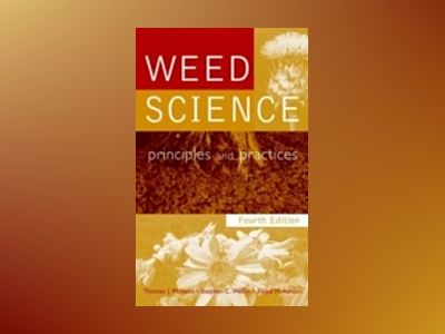 Weed Science: Principles and Practices, 4th Edition av Thomas J. Monaco