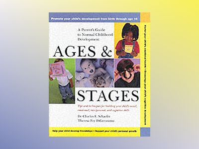Ages and Stages: A Parent's Guide to Normal Childhood Development av Charles E. Schaefer