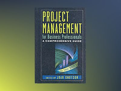 Project Management for Business Professionals: A Comprehensive Guide av Joan Knutson